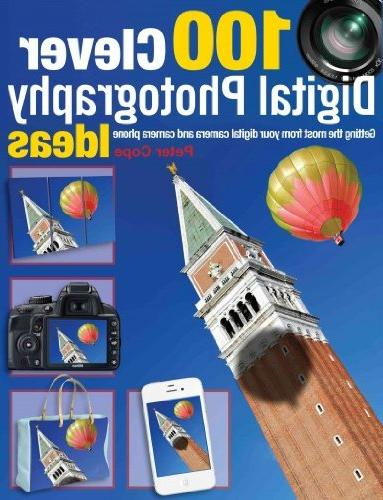 100 Clever Digital Photography Ideas: Getting the Most from